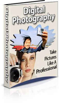 Product picture Digital Photography: Take Pictures Like A Professional