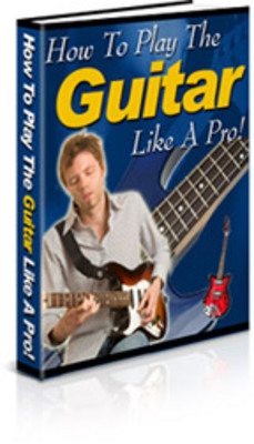 Product picture How to Play the Guitar Like a Pro